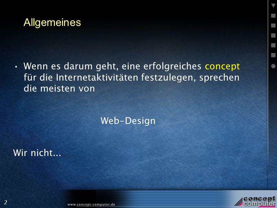 2 Allgemeines Wenn es darum geht, eine erfolgreiches concept für die Internetaktivitäten festzulegen, sprechen die meisten von Web-Design Wir nicht...