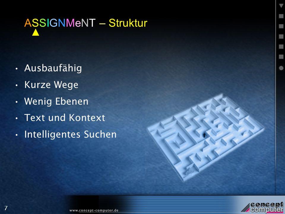 7 ASSIGNMeNT – Struktur Ausbaufähig Kurze Wege Wenig Ebenen Text und Kontext Intelligentes Suchen