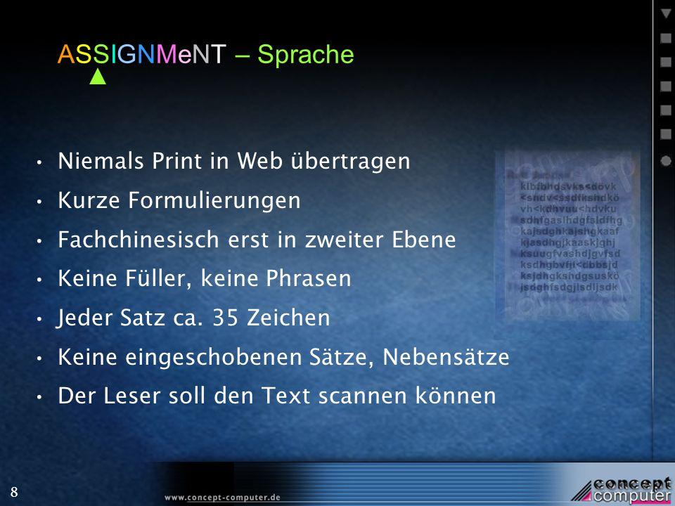 8 ASSIGNMeNT – Sprache Niemals Print in Web übertragen Kurze Formulierungen Fachchinesisch erst in zweiter Ebene Keine Füller, keine Phrasen Jeder Satz ca.
