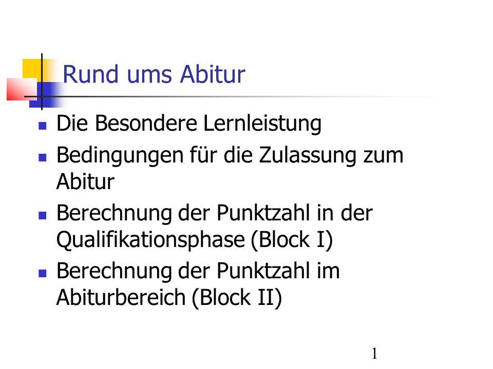 1 Rund ums Abitur Die Besondere Lernleistung Bedingungen für die Zulassung zum Abitur Berechnung der Punktzahl in der Qualifikationsphase (Block I) Berechnung der Punktzahl im Abiturbereich (Block II)