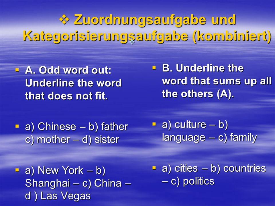 Zuordnungsaufgabe und Kategorisierungsaufgabe (kombiniert) Zuordnungsaufgabe und Kategorisierungsaufgabe (kombiniert) A. Odd word out: Underline the w