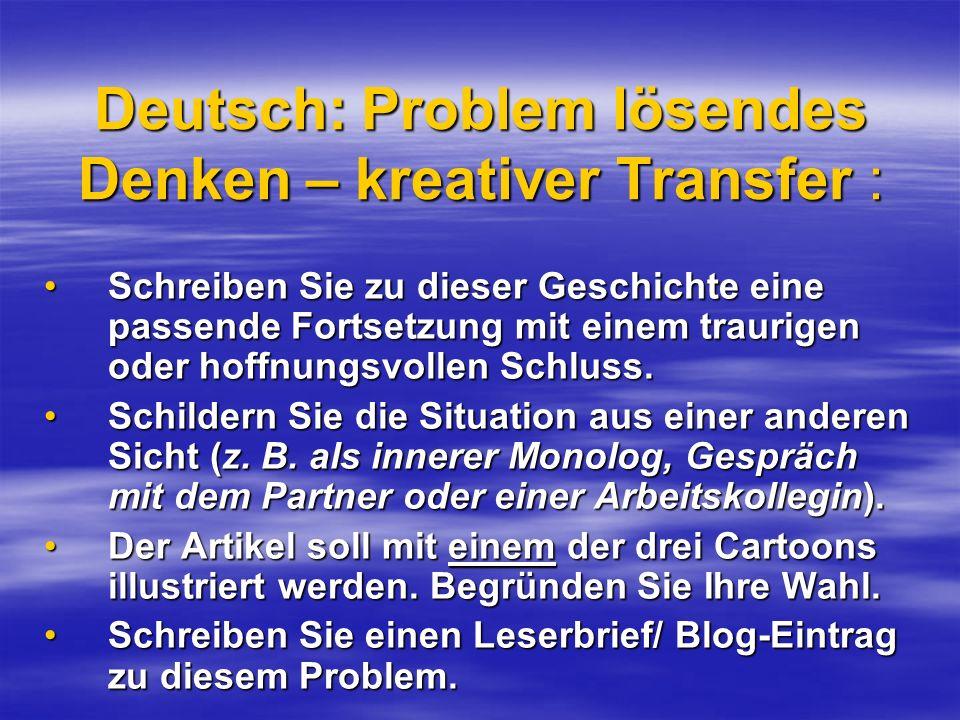 Deutsch: Problem lösendes Denken – kreativer Transfer : Schreiben Sie zu dieser Geschichte eine passende Fortsetzung mit einem traurigen oder hoffnung