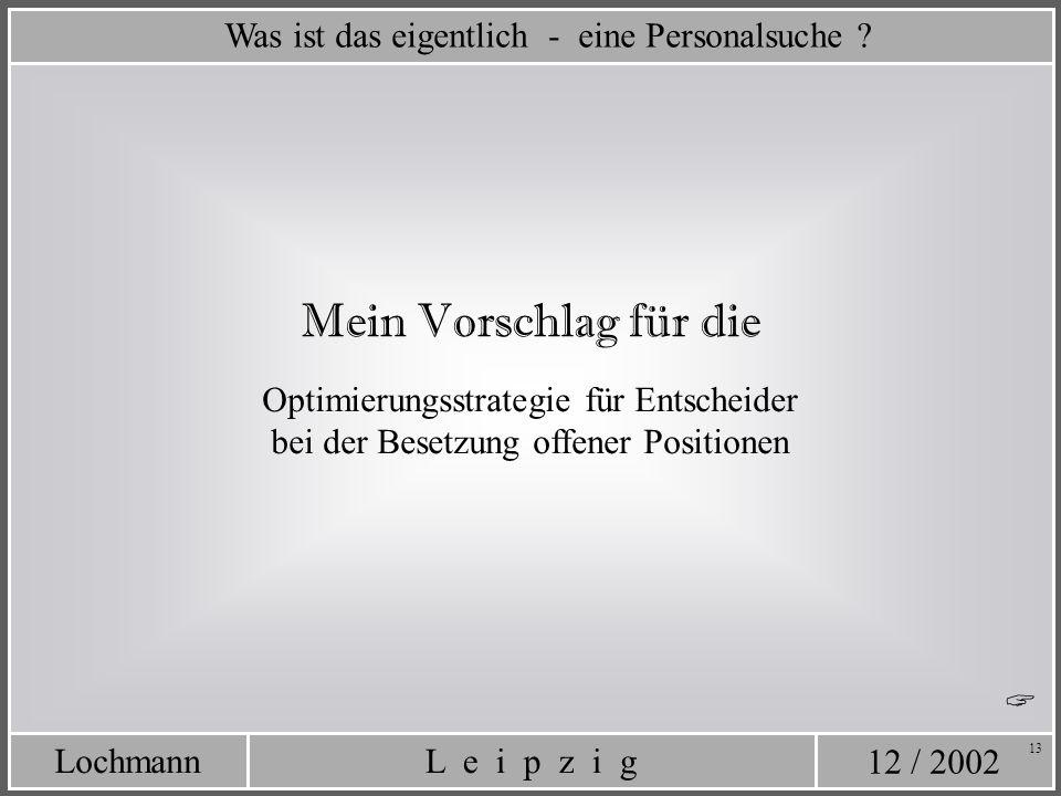 12 / 2002 L e i p z i gLochmann 13 Optimierungsstrategie für Entscheider bei der Besetzung offener Positionen Was ist das eigentlich - eine Personalsu