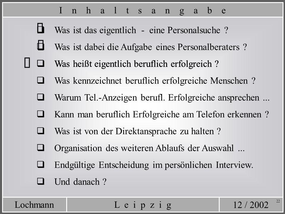 12 / 2002 L e i p z i gLochmann 22 Was heißt eigentlich beruflich erfolgreich ? Was ist das eigentlich - eine Personalsuche ? Was ist dabei die Aufgab