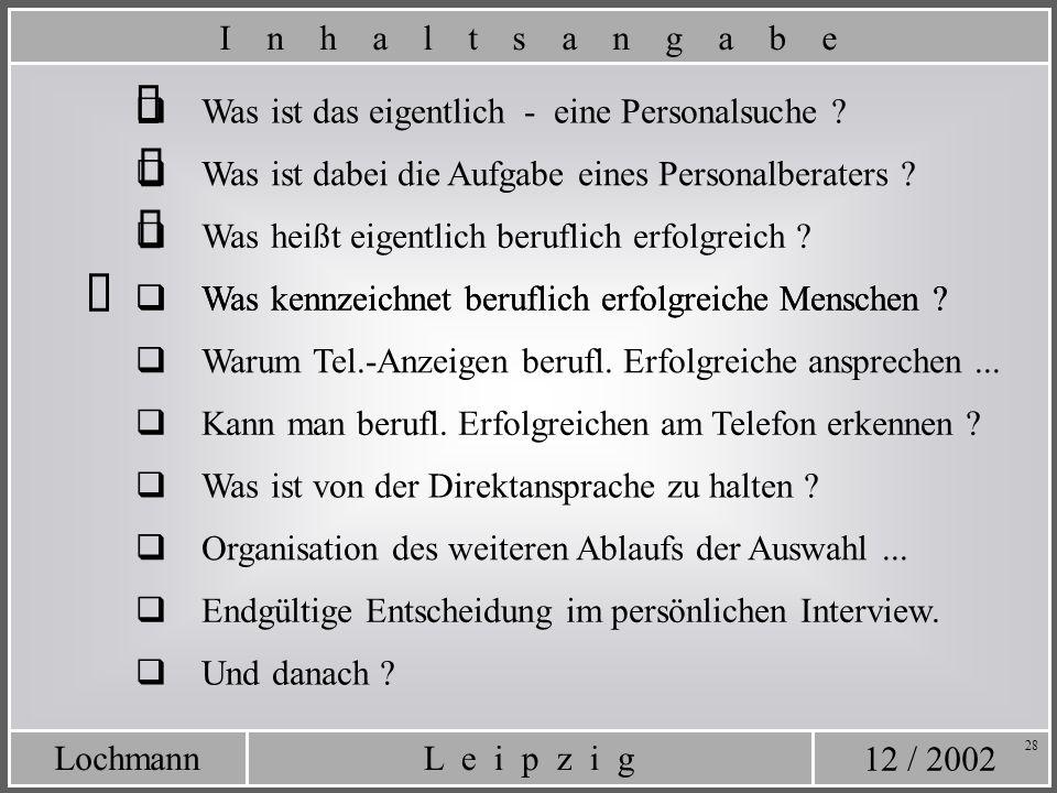 12 / 2002 L e i p z i gLochmann 28 Was kennzeichnet beruflich erfolgreiche Menschen ? Was ist das eigentlich - eine Personalsuche ? Was ist dabei die
