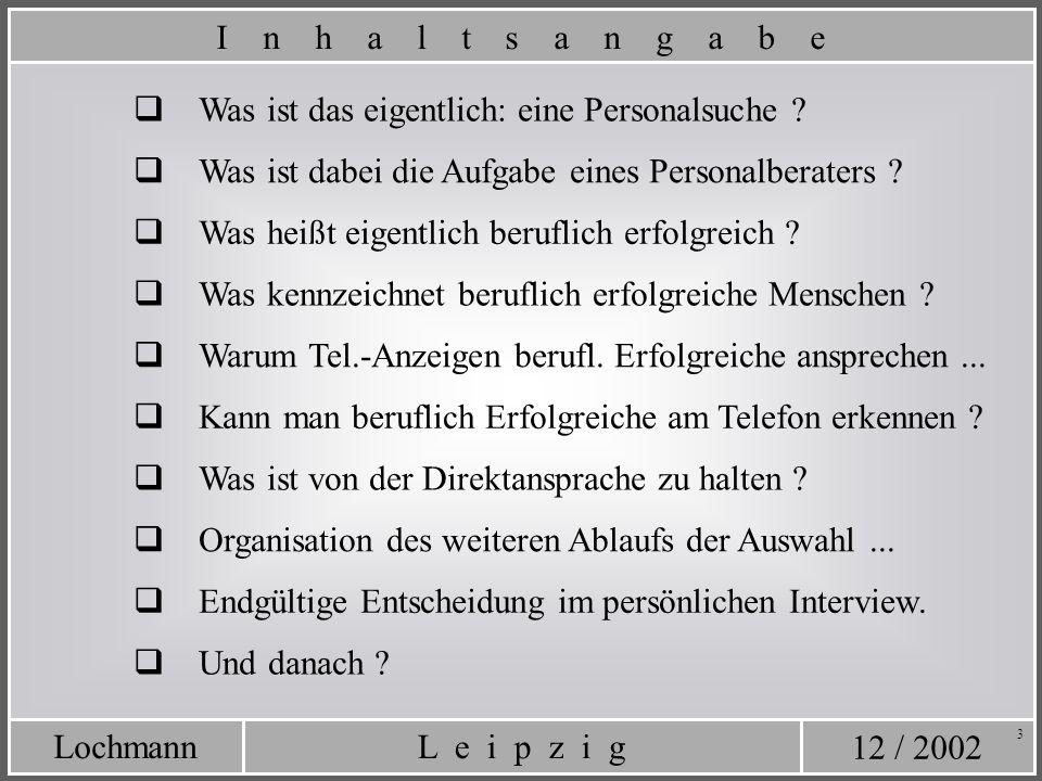 12 / 2002 L e i p z i gLochmann 3 Was ist von der Direktansprache zu halten ? Was ist das eigentlich: eine Personalsuche ? Was ist dabei die Aufgabe e