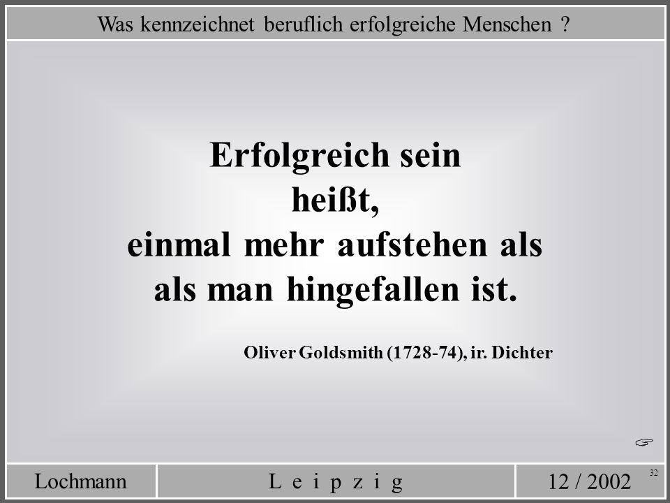 12 / 2002 L e i p z i gLochmann 32 Was kennzeichnet beruflich erfolgreiche Menschen ? Erfolgreich sein heißt, einmal mehr aufstehen als als man hingef