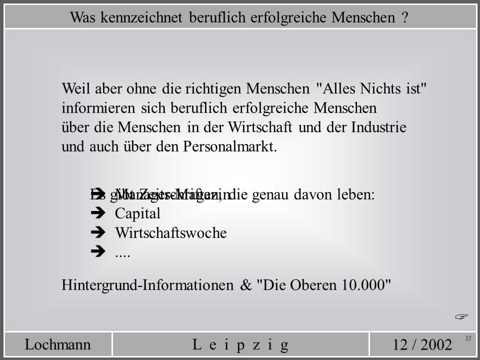 12 / 2002 L e i p z i gLochmann 35 Was kennzeichnet beruflich erfolgreiche Menschen ? Weil aber ohne die richtigen Menschen