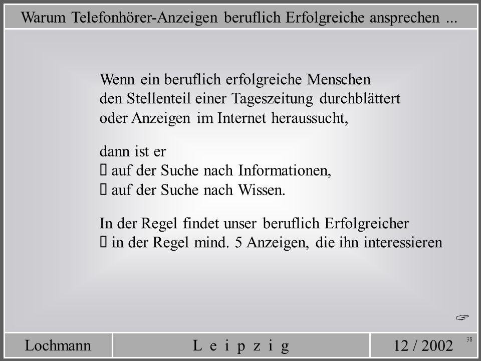 12 / 2002 L e i p z i gLochmann 38 Warum Telefonhörer-Anzeigen beruflich Erfolgreiche ansprechen... Wenn ein beruflich erfolgreiche Menschen den Stell