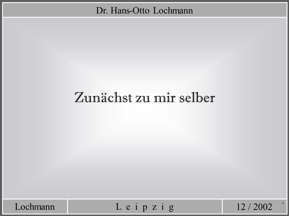 12 / 2002 L e i p z i gLochmann 75 Schnell noch einmal: Um welche Entscheidung geht es hier eigentlich.