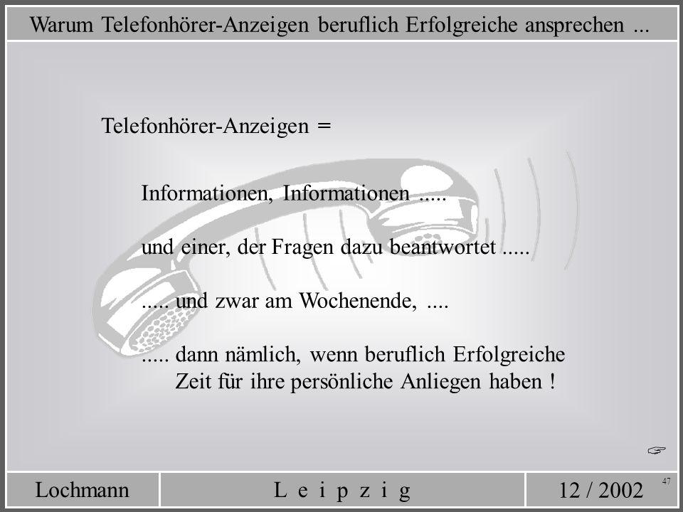 12 / 2002 L e i p z i gLochmann 47 Warum Telefonhörer-Anzeigen beruflich Erfolgreiche ansprechen... Telefonhörer-Anzeigen = Informationen, Information