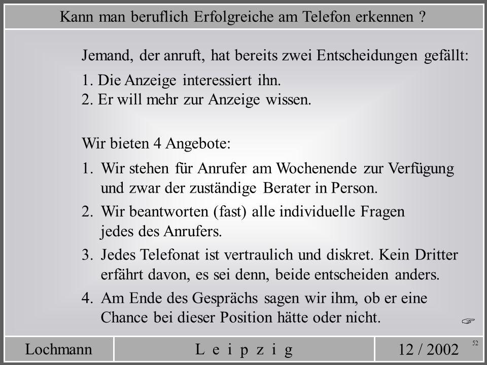 12 / 2002 L e i p z i gLochmann 52 Kann man beruflich Erfolgreiche am Telefon erkennen ? Jemand, der anruft, hat bereits zwei Entscheidungen gefällt: