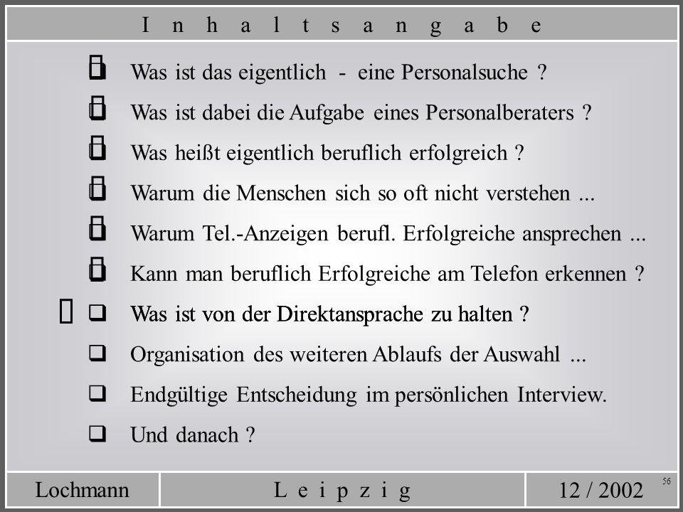 12 / 2002 L e i p z i gLochmann 56 Was ist von der Direktansprache zu halten ? Was ist das eigentlich - eine Personalsuche ? Was ist dabei die Aufgabe