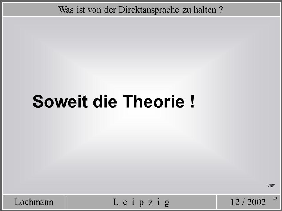12 / 2002 L e i p z i gLochmann 59 Was ist von der Direktansprache zu halten ? Soweit die Theorie !