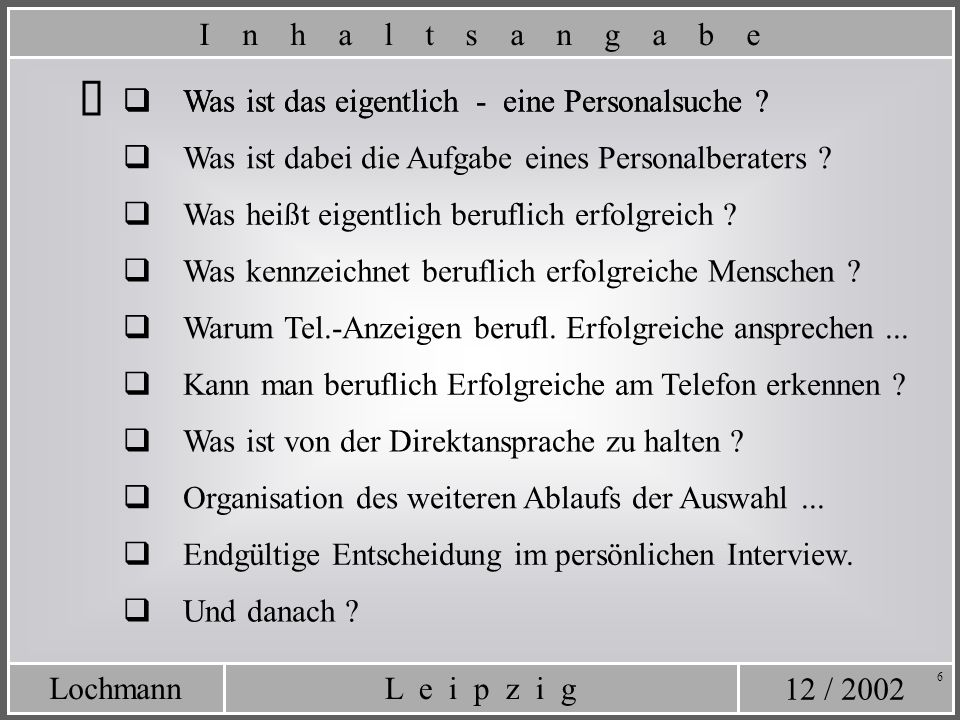 12 / 2002 L e i p z i gLochmann 6 Was ist das eigentlich - eine Personalsuche ? Was ist von der Direktansprache zu halten ? Was ist dabei die Aufgabe