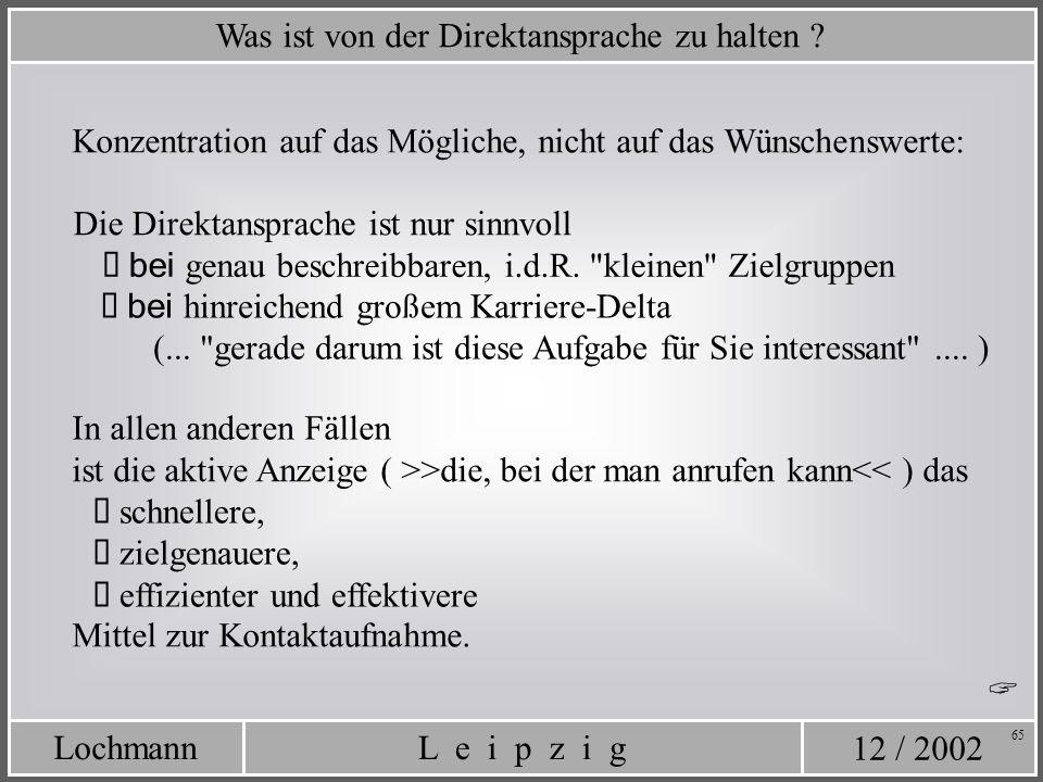 12 / 2002 L e i p z i gLochmann 65 Was ist von der Direktansprache zu halten ? Konzentration auf das Mögliche, nicht auf das Wünschenswerte: bei genau