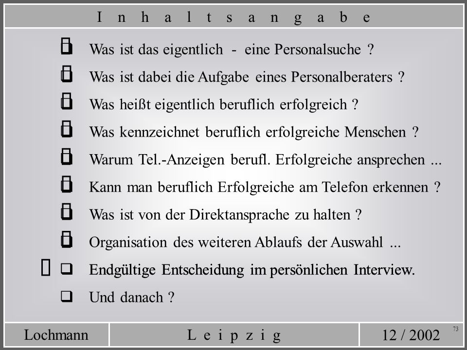 12 / 2002 L e i p z i gLochmann 73 Endgültige Entscheidung im persönlichen Interview. Was ist das eigentlich - eine Personalsuche ? Was ist dabei die