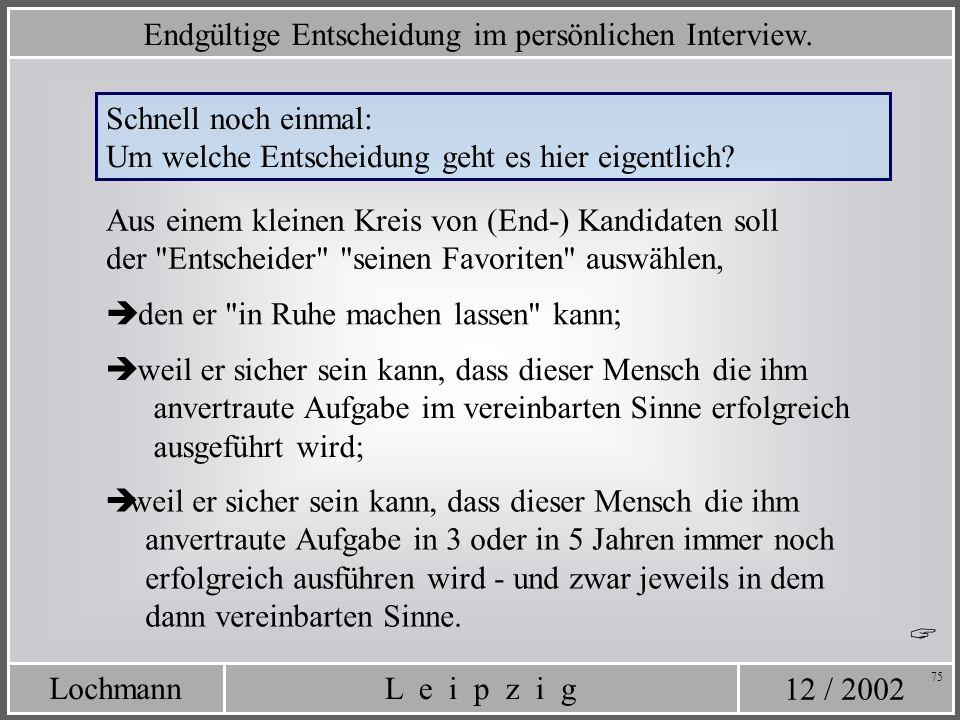 12 / 2002 L e i p z i gLochmann 75 Schnell noch einmal: Um welche Entscheidung geht es hier eigentlich? den er