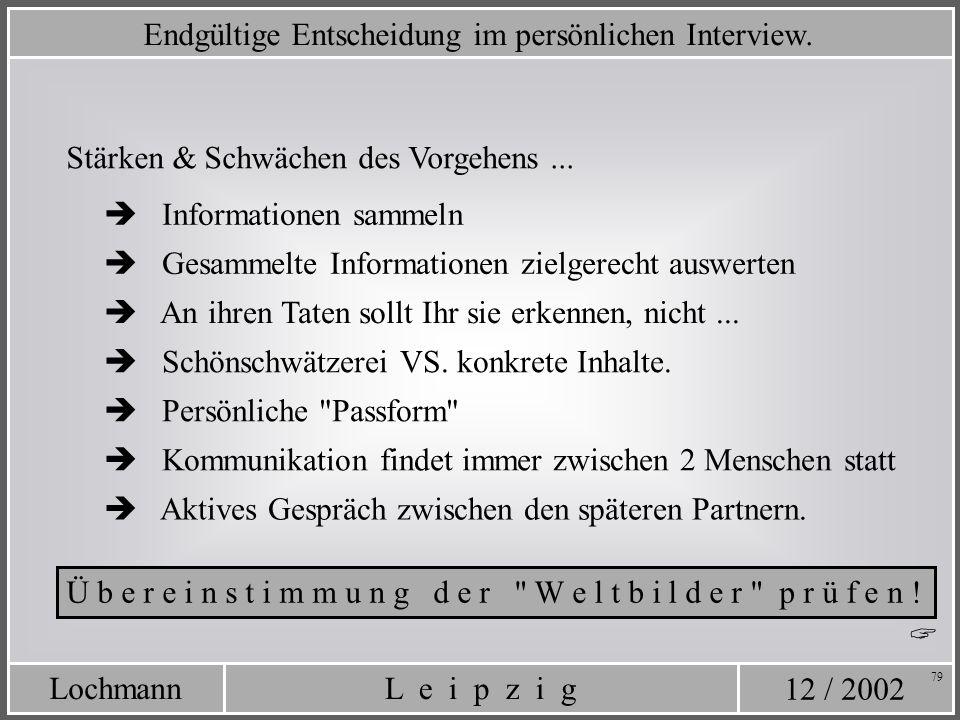12 / 2002 L e i p z i gLochmann 79 Endgültige Entscheidung im persönlichen Interview. Stärken & Schwächen des Vorgehens... Informationen sammeln Gesam