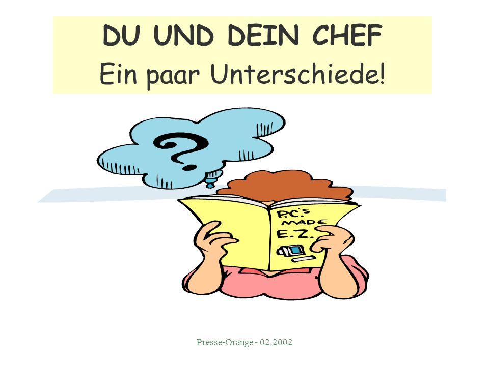 Presse-Orange - 02.2002 DU UND DEIN CHEF Ein paar Unterschiede!