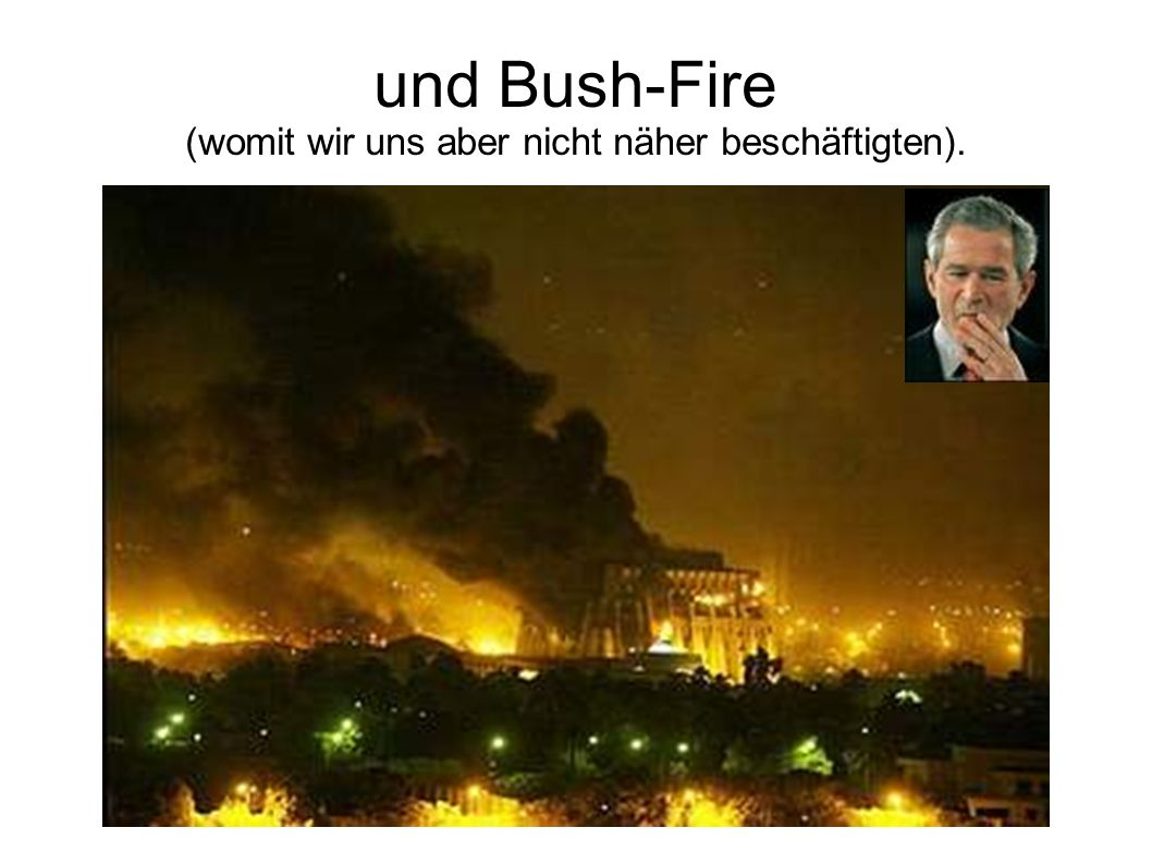 und Bush-Fire (womit wir uns aber nicht näher beschäftigten).