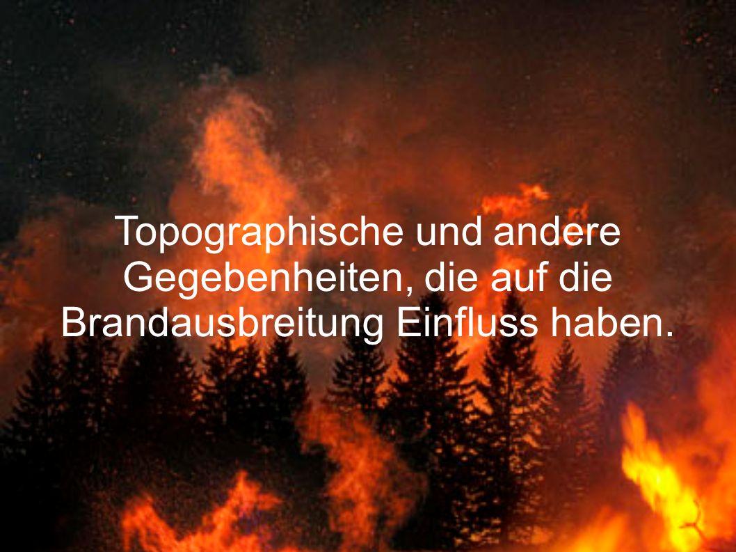 Topographische und andere Gegebenheiten, die auf die Brandausbreitung Einfluss haben.