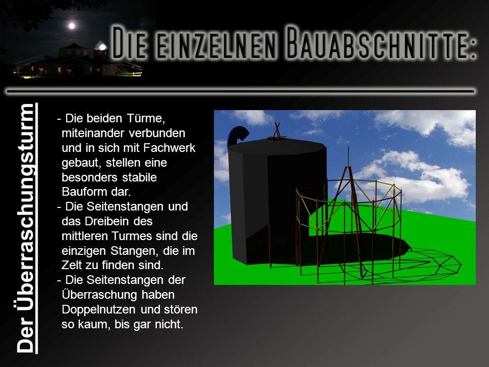 Der Überraschungsturm - Die beiden Türme, miteinander verbunden und in sich mit Fachwerk gebaut, stellen eine besonders stabile Bauform dar. - Die Sei