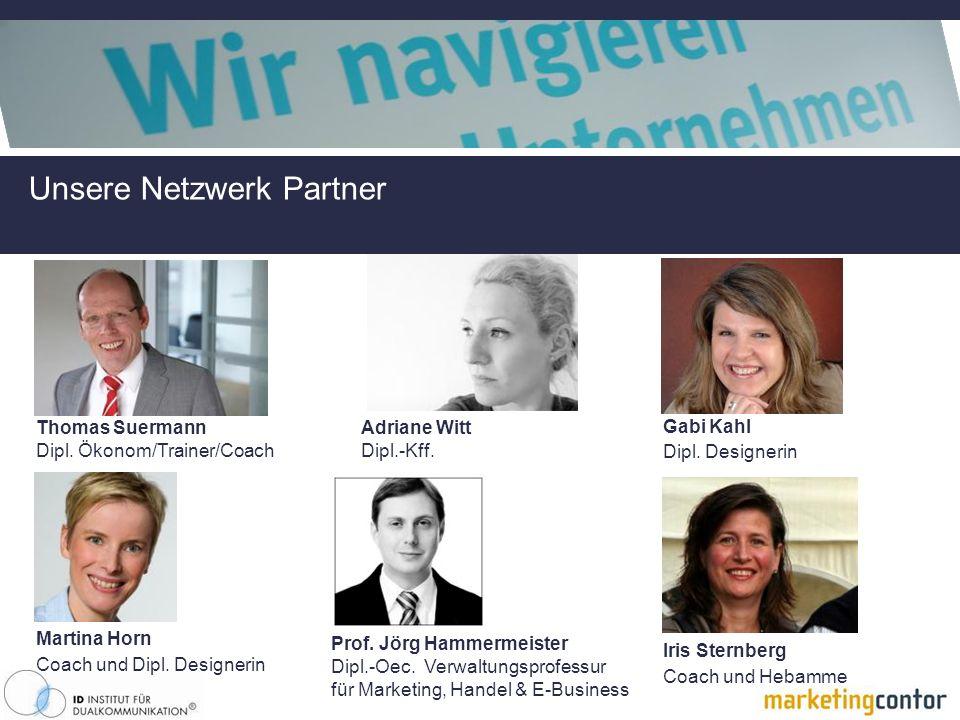 Unsere Netzwerk Partner Thomas Suermann Martina Horn Adriane Witt Iris Sternberg Gabi Kahl Prof.