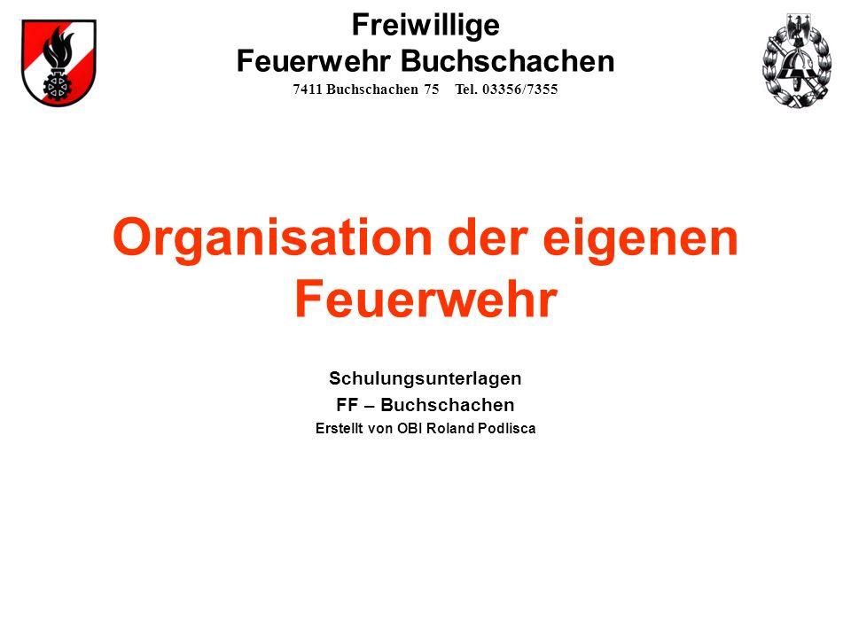 Organisation der eigenen Feuerwehr OBI Roland Podlisca2 Freiwillige Feuerwehr Buchschachen 7411 Buchschachen 75 Tel.
