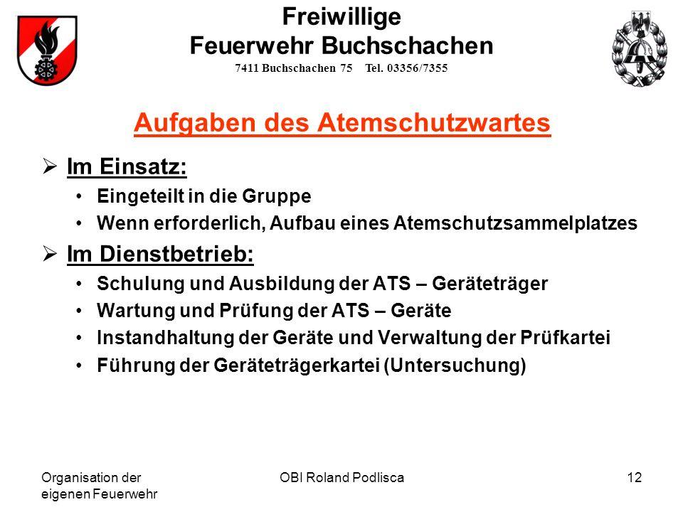 Organisation der eigenen Feuerwehr OBI Roland Podlisca12 Aufgaben des Atemschutzwartes Im Einsatz: Eingeteilt in die Gruppe Wenn erforderlich, Aufbau