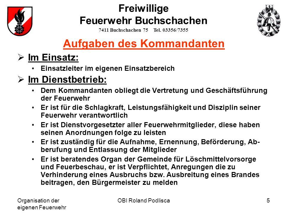 Organisation der eigenen Feuerwehr OBI Roland Podlisca5 Freiwillige Feuerwehr Buchschachen 7411 Buchschachen 75 Tel. 03356/7355 Aufgaben des Kommandan