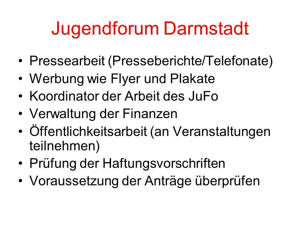 Jugendforum Darmstadt Pressearbeit (Presseberichte/Telefonate) Werbung wie Flyer und Plakate Koordinator der Arbeit des JuFo Verwaltung der Finanzen Ö
