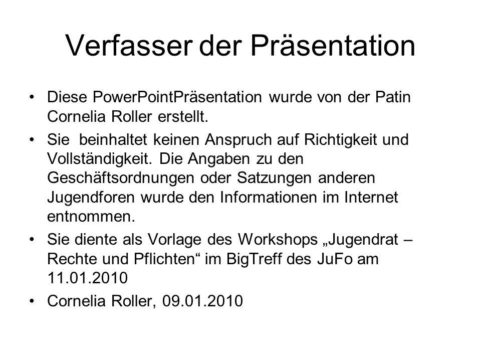 Verfasser der Präsentation Diese PowerPointPräsentation wurde von der Patin Cornelia Roller erstellt. Sie beinhaltet keinen Anspruch auf Richtigkeit u