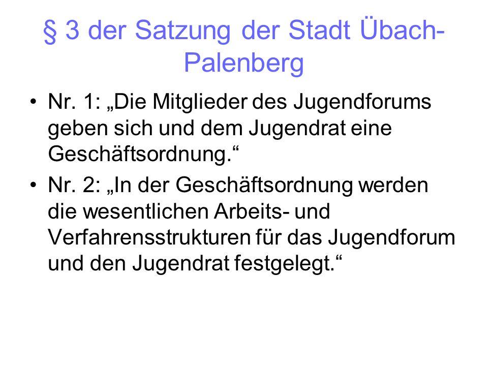 § 3 der Satzung der Stadt Übach- Palenberg Nr. 1: Die Mitglieder des Jugendforums geben sich und dem Jugendrat eine Geschäftsordnung. Nr. 2: In der Ge