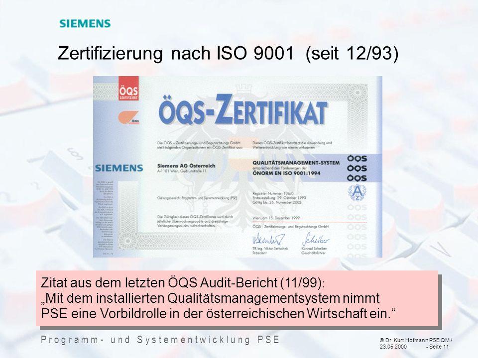 © Dr. Kurt Hofmann PSE QM / 23.05.2000 - Seite 11 P r o g r a m m - u n d S y s t e m e n t w i c k l u n g P S E Zertifizierung nach ISO 9001 (seit 1