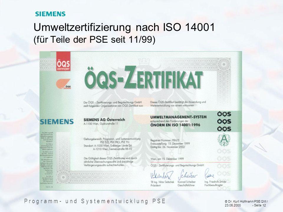 © Dr. Kurt Hofmann PSE QM / 23.05.2000 - Seite 12 P r o g r a m m - u n d S y s t e m e n t w i c k l u n g P S E Umweltzertifizierung nach ISO 14001