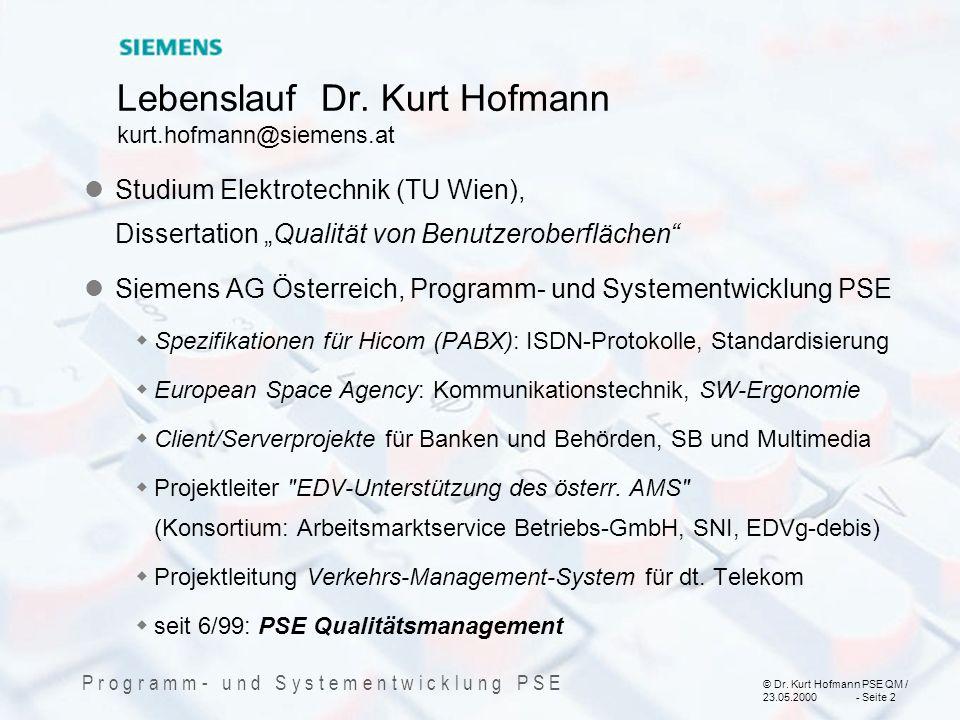 © Dr. Kurt Hofmann PSE QM / 23.05.2000 - Seite 2 P r o g r a m m - u n d S y s t e m e n t w i c k l u n g P S E Lebenslauf Dr. Kurt Hofmann kurt.hofm