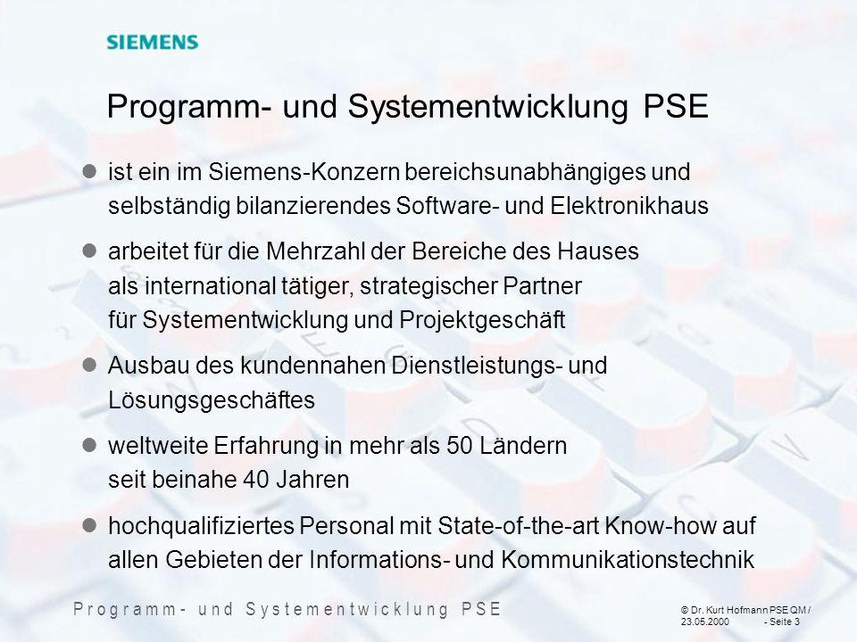 © Dr. Kurt Hofmann PSE QM / 23.05.2000 - Seite 3 P r o g r a m m - u n d S y s t e m e n t w i c k l u n g P S E ist ein im Siemens-Konzern bereichsun