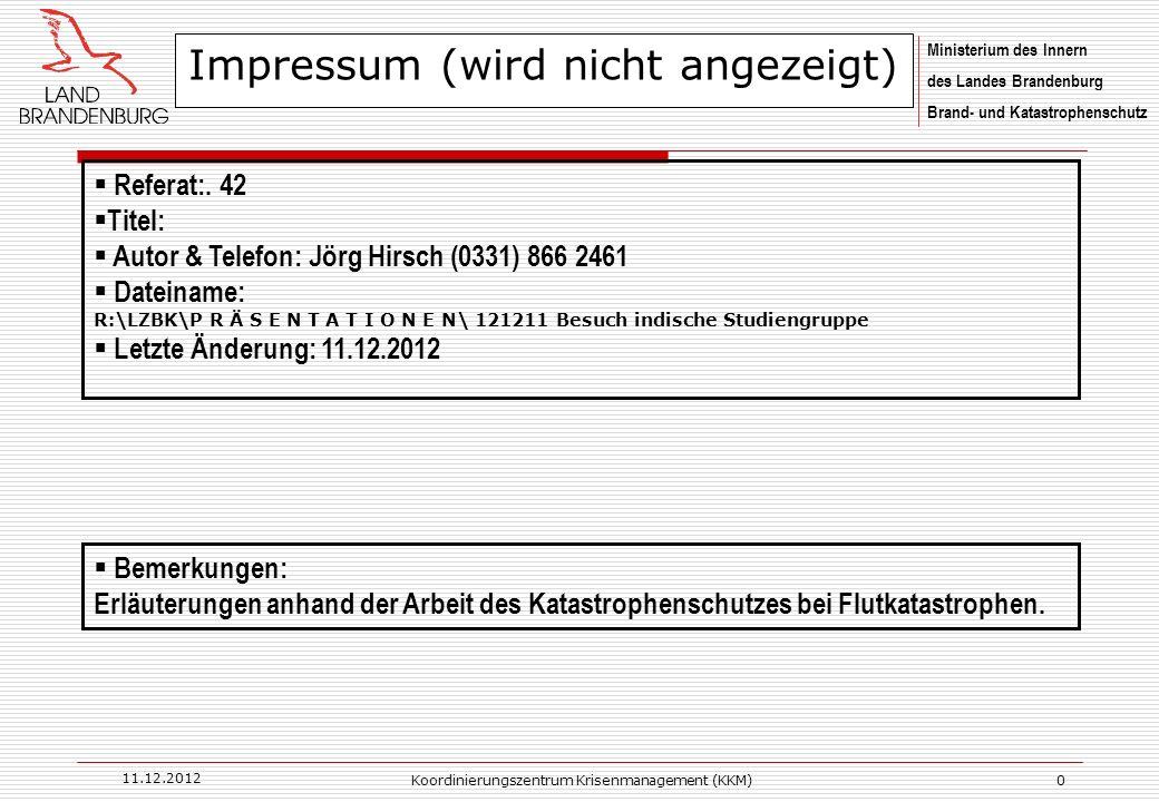 Ministerium des Innern des Landes Brandenburg Brand- und Katastrophenschutz 11.12.2012 Koordinierungszentrum Krisenmanagement (KKM)0 Impressum (wird nicht angezeigt) Referat:.