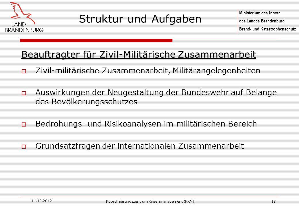 Ministerium des Innern des Landes Brandenburg Brand- und Katastrophenschutz 11.12.2012 Koordinierungszentrum Krisenmanagement (KKM)13 Beauftragter für
