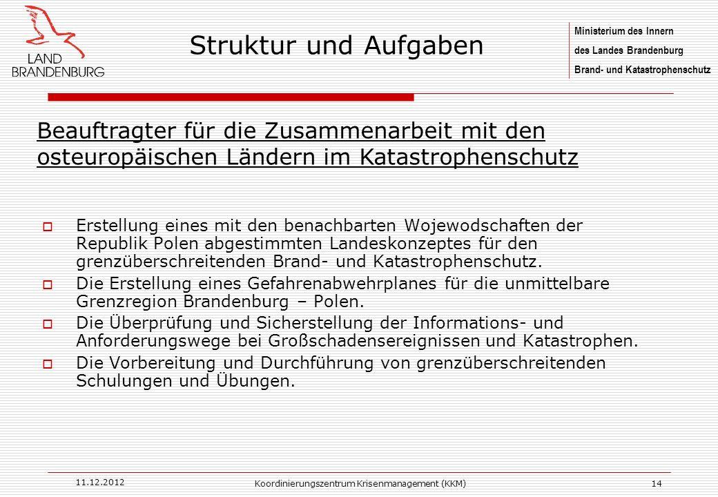 Ministerium des Innern des Landes Brandenburg Brand- und Katastrophenschutz 11.12.2012 Koordinierungszentrum Krisenmanagement (KKM)14 Erstellung eines
