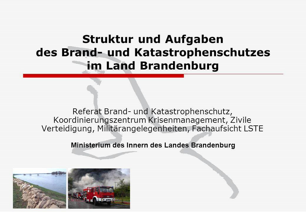 Struktur und Aufgaben des Brand- und Katastrophenschutzes im Land Brandenburg Referat Brand- und Katastrophenschutz, Koordinierungszentrum Krisenmanag