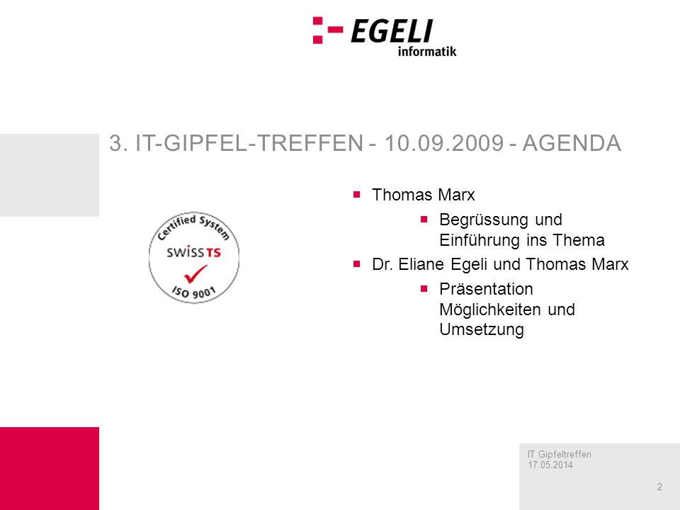 IT Gipfeltreffen 17.05.2014 2 3. IT-GIPFEL-TREFFEN - 10.09.2009 - AGENDA Thomas Marx Begrüssung und Einführung ins Thema Dr. Eliane Egeli und Thomas M
