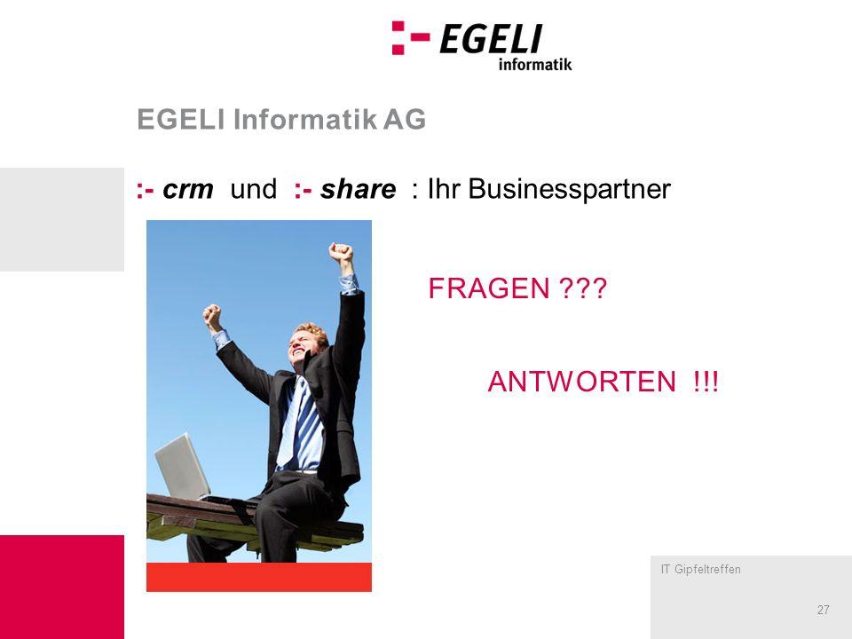 IT Gipfeltreffen 27 EGELI Informatik AG :- crm und :- share : Ihr Businesspartner FRAGEN ??? ANTWORTEN !!!