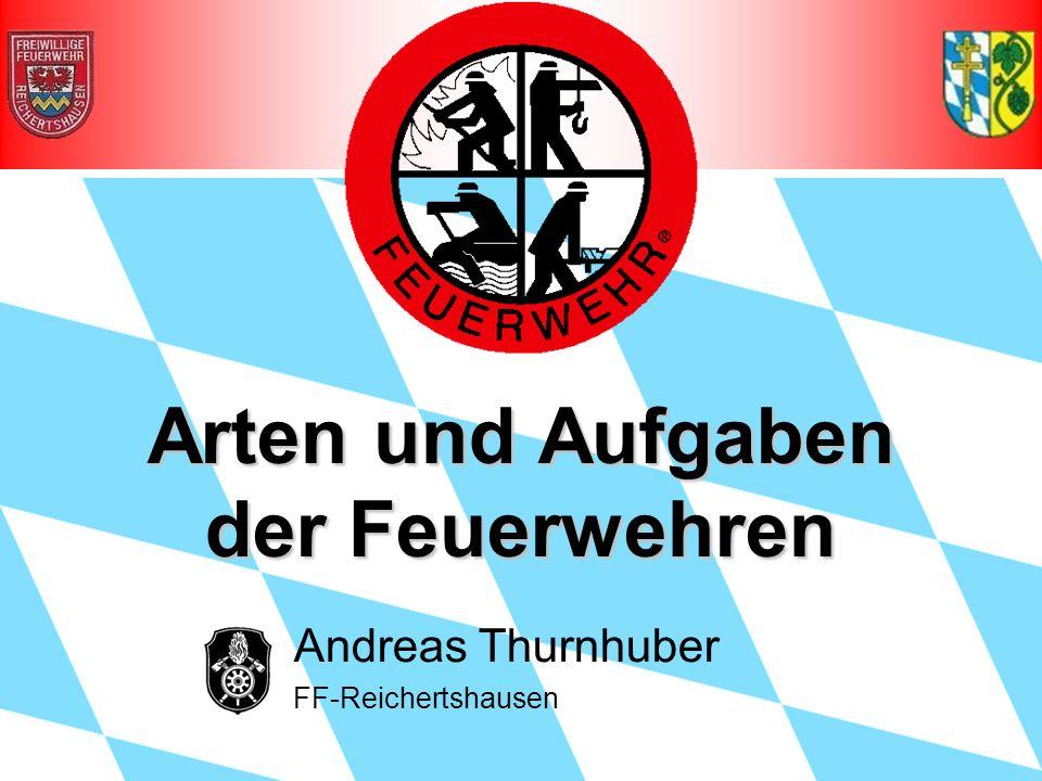 Arten und Aufgaben der Feuerwehren Andreas Thurnhuber FF-Reichertshausen