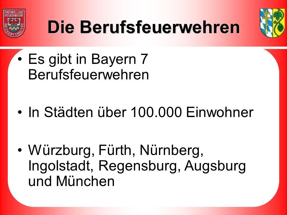 Die Berufsfeuerwehren Es gibt in Bayern 7 Berufsfeuerwehren In Städten über 100.000 Einwohner Würzburg, Fürth, Nürnberg, Ingolstadt, Regensburg, Augsburg und München