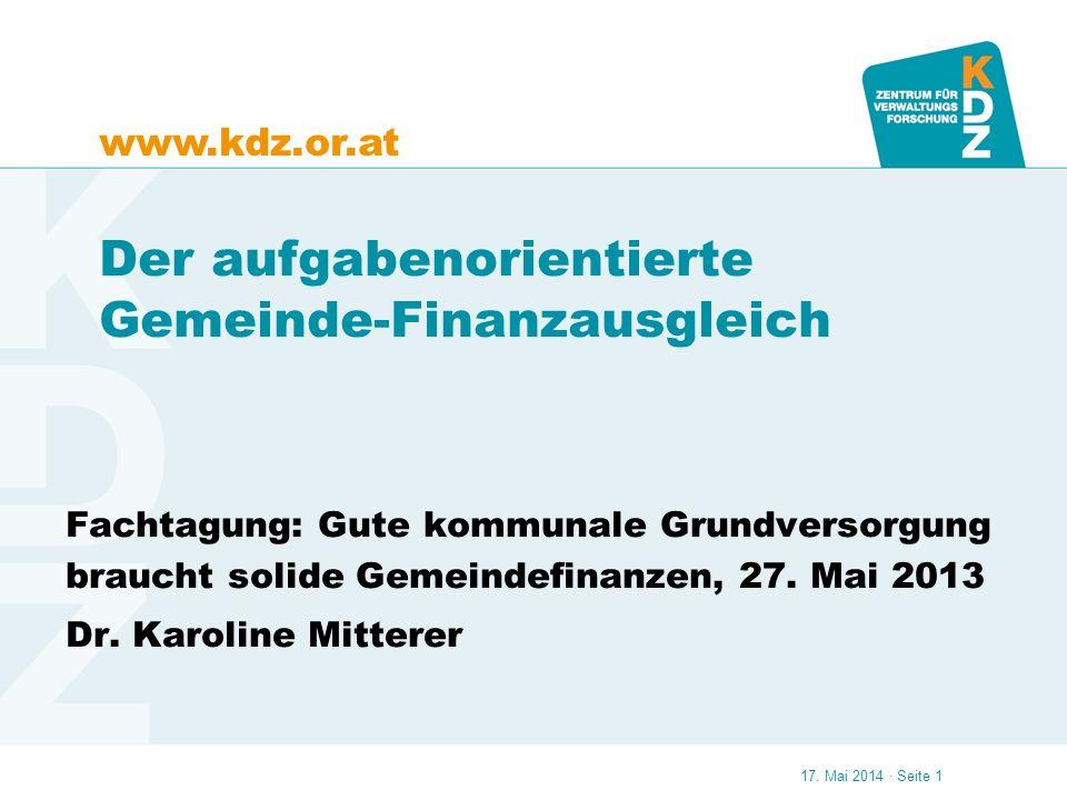 www.kdz.or.at 17. Mai 2014 · Seite 1 Der aufgabenorientierte Gemeinde-Finanzausgleich Fachtagung: Gute kommunale Grundversorgung braucht solide Gemein