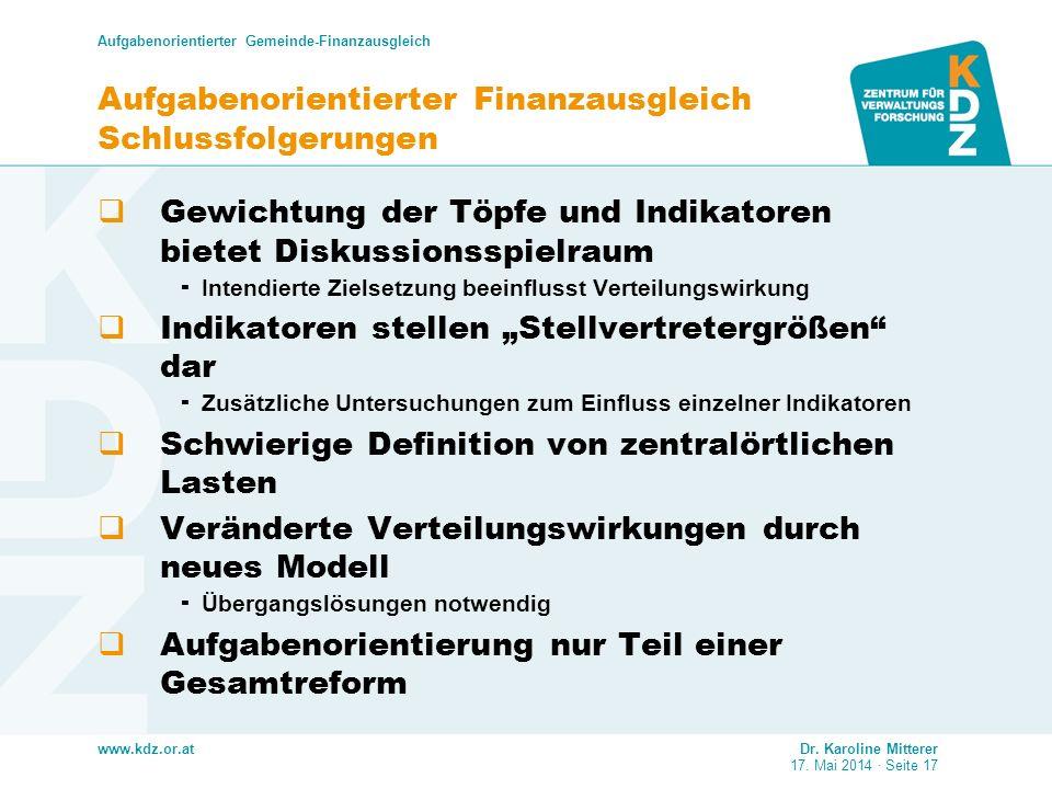 www.kdz.or.at Aufgabenorientierter Gemeinde-Finanzausgleich Dr. Karoline Mitterer 17. Mai 2014 · Seite 17 Aufgabenorientierter Finanzausgleich Schluss