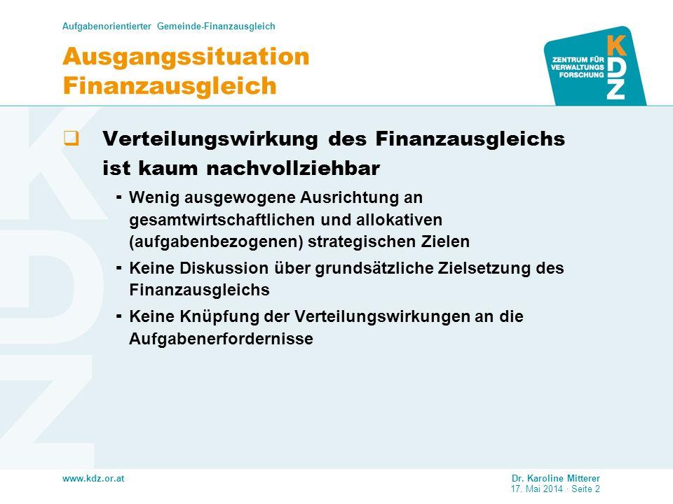 www.kdz.or.at Aufgabenorientierter Gemeinde-Finanzausgleich Dr. Karoline Mitterer 17. Mai 2014 · Seite 2 Ausgangssituation Finanzausgleich Verteilungs
