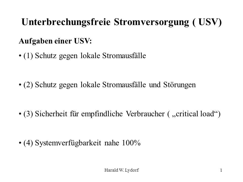Harald W. Lydorf1 Unterbrechungsfreie Stromversorgung ( USV) Aufgaben einer USV: (1) Schutz gegen lokale Stromausfälle (2) Schutz gegen lokale Stromau